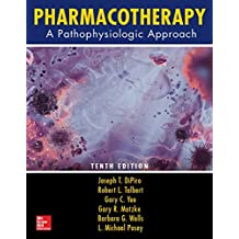 Pharmacotherapy: A Pathophysiologic Approach, Tenth Edition (Pharmacotherapy : a Pathophysiologic Approach)