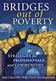 img - for Bridges Out of Poverty: Strategies for Professional and Communities Revised 2009 edition by Philip E. DeVol, Ruby K. Payne, Terie Dreussi Smith (2001) Paperback book / textbook / text book