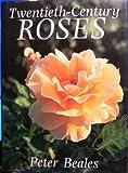 Twentieth Century Roses by Peter Beales (1988-10-17)