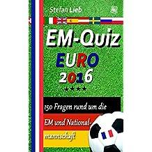 EM-Quiz – EURO 2016: 150 Fragen rund um die EM und Nationalmannschaft (German Edition)