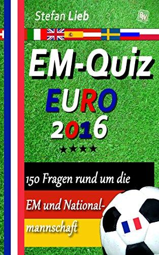 EM-Quiz - EURO 2016: 150 Fragen rund um die EM und Nationalmannschaft