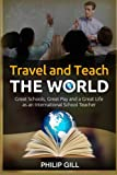 img - for Travel and Teach the World: Great Schools, Great Pay and a Great Life as an International School Teacher book / textbook / text book
