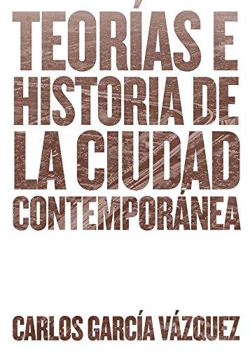 Descargar Libro Teorías E Historia De La Ciudad Contemporánea Carlos García Vazquez