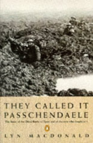 They Called It Passchendaele: The Story Of The Third Battle Of Ypres And Of The Men Who Fought