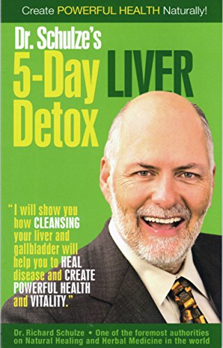Create Powerful Health Naturally with Dr. Schulze's 5-Day Liver Detox