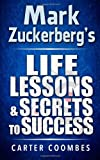 Mark Zuckerberg's Life Lessons and Secrets to Success, Carter Coombes, 1497568463