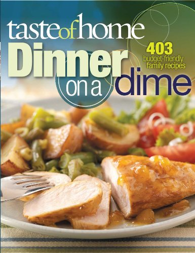 Home Taste Magazine Cooking - Taste of Home: Dinner on a Dime: 403 Budget-Friendly Family Recipes