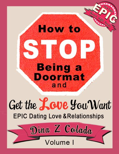 How to Stop Being a Doormat and Get the Love You Want (EPIC Dating, Love & Relationships Book 1)