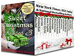 Sweet Christmas Kisses 3: A Bundle of 17 Wholesome Holiday Romances by [Risk, Mona, Bush, Christine, Cote, Lyn, Devine, Denise, English, Raine, Hatfield, Shanna, Knight, Ciara, Koenings, Milou, Scott, Magdalena, Rustand, Roxanne, Alicia Street, Kristin Wallace, Merrillee Whren, Cindy Flores Martinez, Victoria Pinder, Josie Riviera, Pat Simmons]