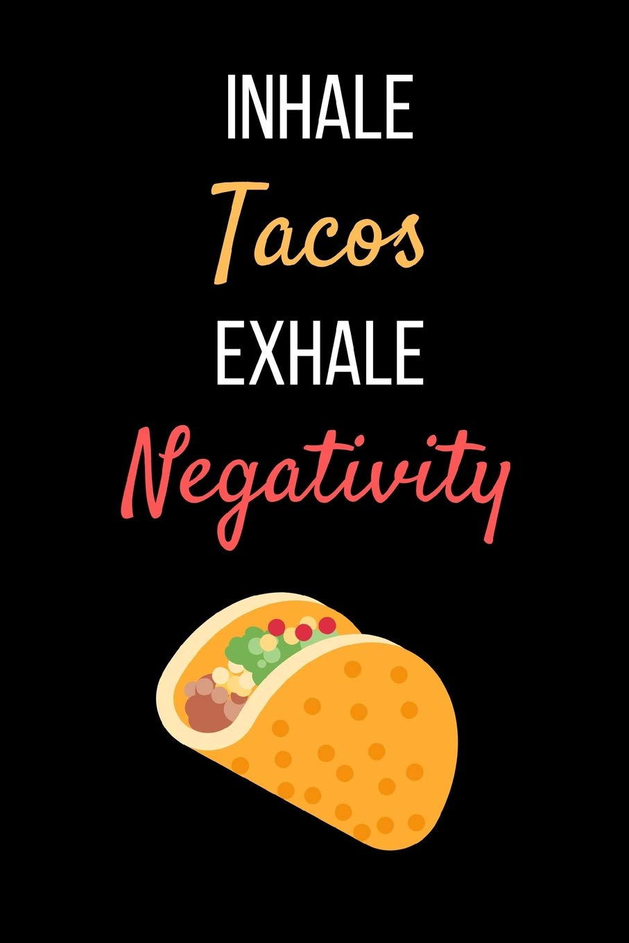Inhale Tacos Exhale Negativity: Taco Yoga Notebook/ Journal ...