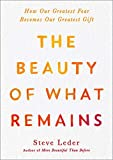 The Beauty of What Remains: How Our Greatest Fear