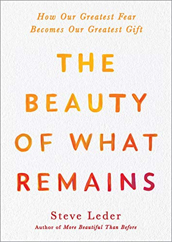 Book Cover: The Beauty of What Remains: How Our Greatest Fear Becomes Our Greatest Gift