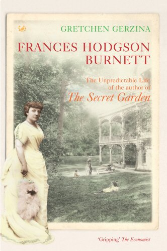 Frances Hodgson Burnett: The Unpredictable Life of the Author of