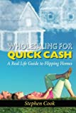 Wholesaling for Quick Cash: A Real Life Guide to Flipping Homes