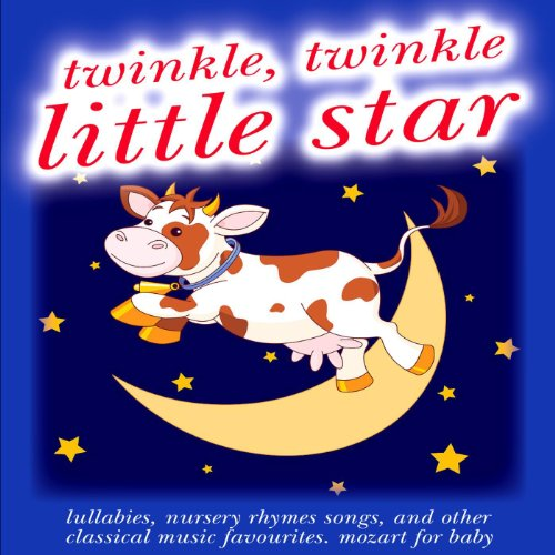 Twinkle Twinkle Little Star Rhymes (Twinkle Twinkle Little Star: Lullabies, Nursery Rhymes Songs, and Other Classical Music Favourites, Mozart for Baby)