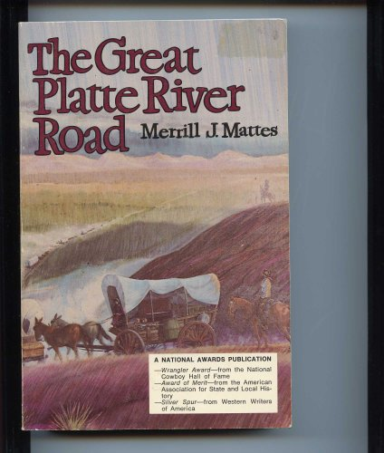 The Great Platte River Road: The Covered Wagon Mainline Via Fort Kearny to for Laramie [nebraska State Historical Society Publications Volume XXV] Great Platte