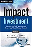 Impact Investment : A Practical Guide to Investment Process and Social Impact Analysis, Allman, Keith, 1118848640