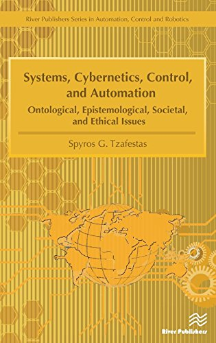 Systems, Cybernetics, Control, and Automation: Ontological, Epistemological, Societal, and Ethical Issues (River Publishers Series in Automation, Control, and Robotics) Spyros G. Tzafestas