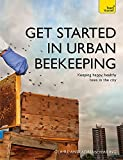 Get Started in Urban Beekeeping (Teach Yourself)