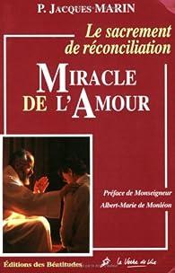 Le sacrement de réconciliation. Miracle de l'amour par Jacques Marin