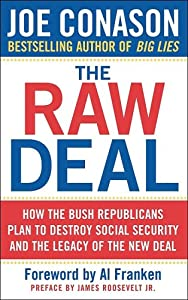 The Raw Deal: How the Bush Republicans Plan to Destroy Social Security and the Legacy of the Deal from Joe Conason