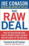 img - for The Raw Deal: How the Bush Republicans Plan to Destroy Social Security and the Legacy of the New Deal book / textbook / text book