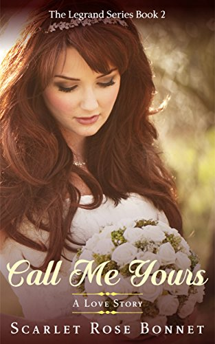 Call Me Yours: A Love Story (The Legrand Series Book 2) (Best Manure For Roses)