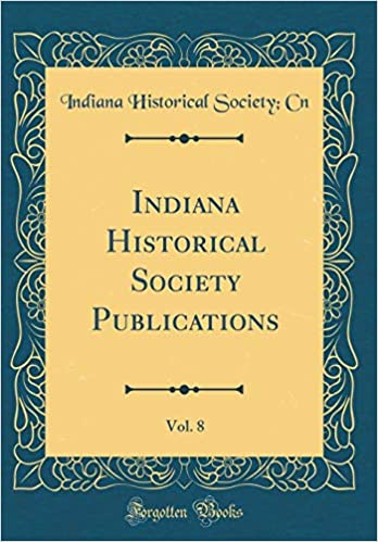 Indiana Historical Society Publications, Vol  8 (Classic