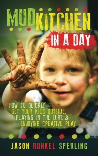 Mud Kitchen in a Day: How to Quickly Get Your Kids Outside, Playing in the Dirt, & Enjoying Creative Play (Get In The Kitchen compare prices)