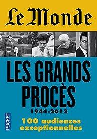 Le Monde, Les grands procès : 1944-2012 par Pascale Robert-Diard