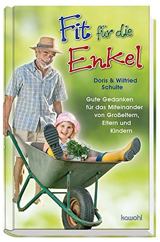 Fit für die Enkel: Gute Gedanken für das Miteinander von Großeltern, Eltern und Kindern