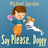 img - for Books for Kids: Say Please, Doggy: (Children's book about a Little Boy Who Learns Manners, Picture Books, Preschool Books, Ages 3-5, Baby Books, Kids Book, Bedtime Story) book / textbook / text book