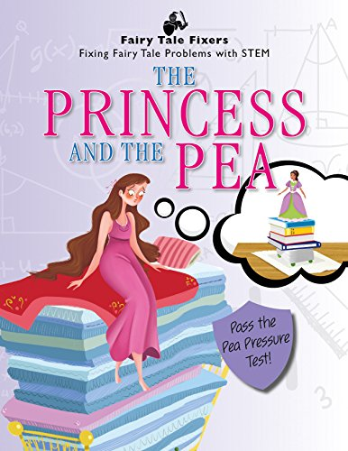 Princess Pea Fairy Tale - The Princess and the Pea: Pass the Pea Pressure Test! (Fairy Tale Fixers: Fixing Fairy Tale Problems With STEM)