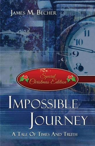 Impossible Journey: A Tale of Times and Truth (Special Christmas Edition)