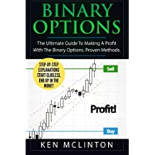 Binary Options: The Ultimate Guide To Making A Profit With The Binary Options. Proven Methods.