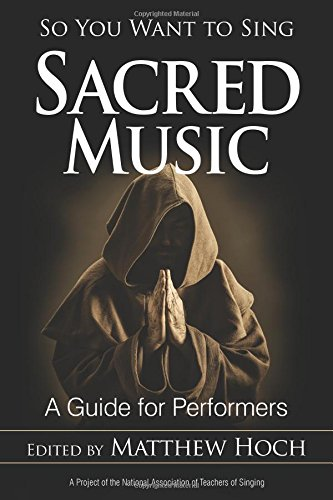 So You Want to Sing Sacred Music: A Guide for Performers