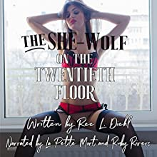 The She-Wolf on the Twentieth Floor: Unbillable Hours #1 Audiobook by Ree L. Diehl Narrated by Ruby Rivers, La Petite Mort