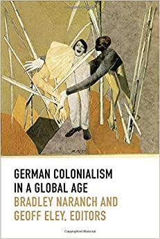 Book German Colonialism in a Global Age Politics, History, and Culture