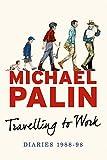 Travelling to Work: Diaries 1988--1998 (Michael Palin Diaries Book 3)