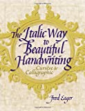 The Italic Way to Beautiful Handwriting: Cursive and Calligraphic
