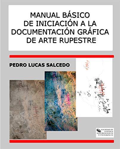 Manual Básico de Introducción a la Documentación Gráfica de Arte Rupestre