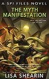 The Myth Manifestation: A SPI Files Novel (Volume 5)