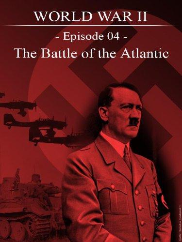 world-war-ii-episode-04-the-battle-of-the-atlantic