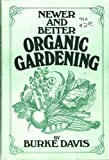Newer and Better Organic Gardening, Burke Davis, 0399205101