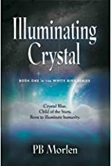 Illuminating Crystal - Book One in the White Bird Series Kindle Edition