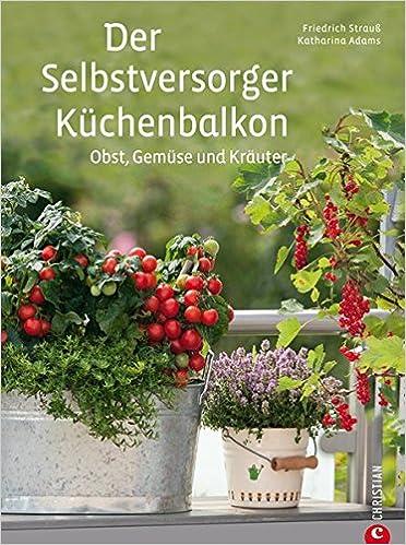 Der Selbstversorger Kuchenbalkon Pflanzen Sie Obst Gemuse Und