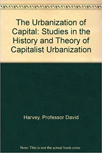 The Urbanization of Capital Studies in the History and Theory of Capitalist Urbanization