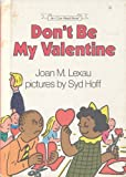 Don't Be My Valentine, Joan M. Lexau, 0060238739