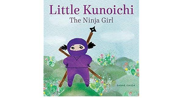 Little Kunoichi, The Ninja Girl by Sanae Ishida 2015-05-05 ...