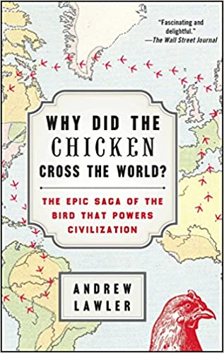 Amazon Why Did The Chicken Cross The World The Epic Saga Of The Bird That Powers Civilization Lawler Andrew Agricultural Sciences